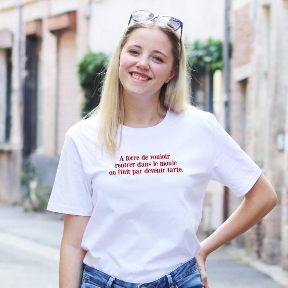 T-shirt A force de vouloir rentrer dans le moule - Femme