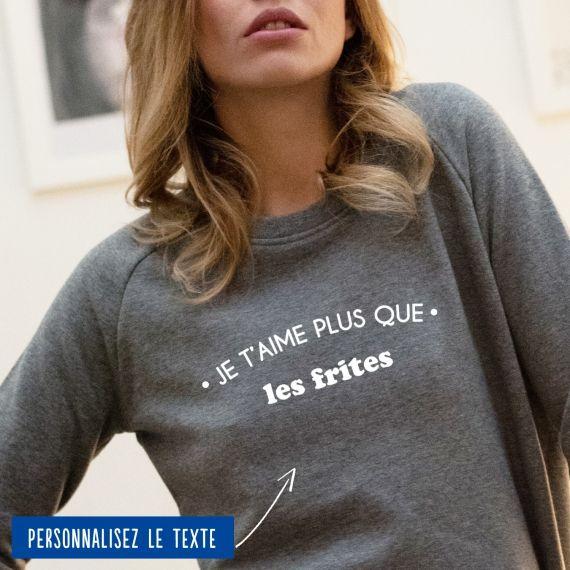"""Sweatshirt Femme """"Je t'aime plus que"""" personnalisé"""